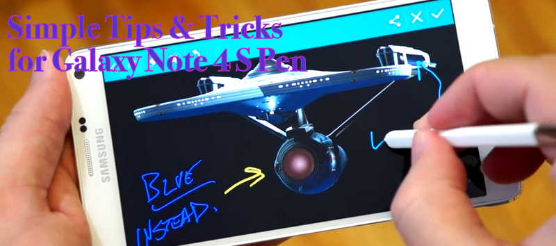 Galaxy Note 4 S Pen Simple Tips And Tricks Drippler