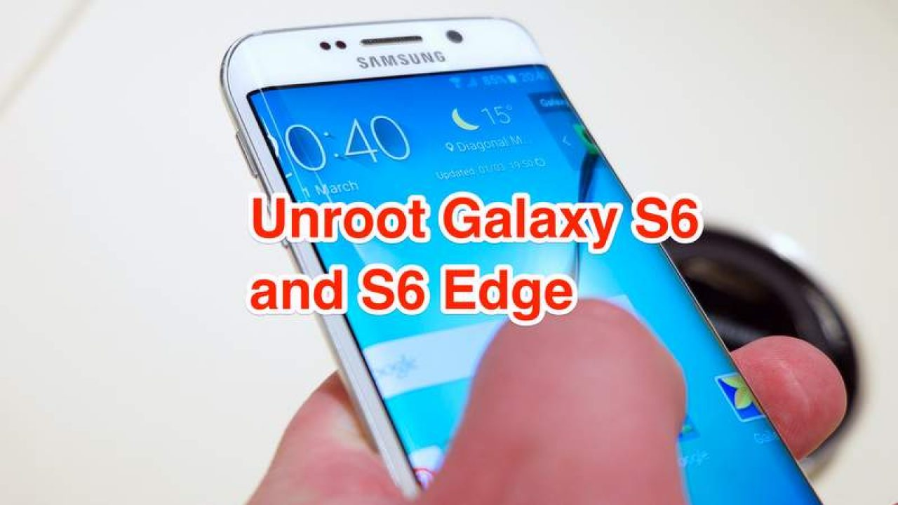 How to Unroot Your Galaxy S6 and S6 Edge - Samsung Rumors